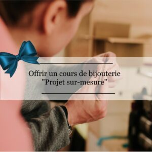 """Bon cadeau Cours de bijouterie """"sur-mesure"""""""